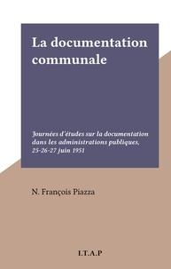 N. François Piazza - La documentation communale - Journées d'études sur la documentation dans les administrations publiques, 25-26-27 juin 1951.