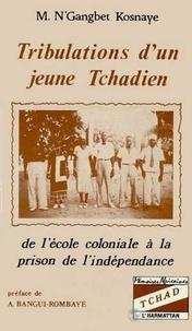 N'gangbet-Kosnaye - Tribulations d'un jeune Tchadien - De l'école coloniale à la prison de l'indépendance.