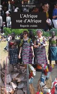 L'Afrique vue d'Afrique- Regards croisés - N'Guessan Kra |