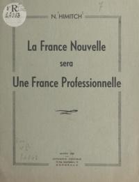 N. Himitch - La France nouvelle sera une France professionnelle.