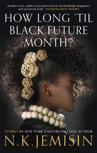 N. K. Jemisin - How Long 'til Black Future Month?.