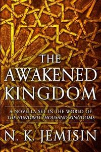 N. K. Jemisin - The Awakened Kingdom.