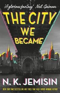 N. K. Jemisin - The City We Became.