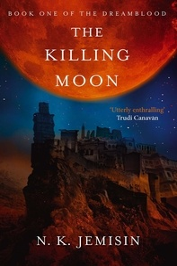 N. K. Jemisin - The Killing Moon - Dreamblood: Book 1.