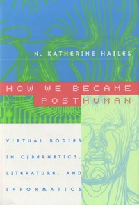 N-Katherine Hayles - How We Became Posthuman - Virtual Bodies in Cybernetics, Literature and Informatics.