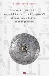 N-Katherine Hayles - Lire et penser en milieux numériques - Attention, récits, technogenèse.