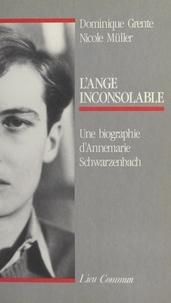 N Muller - L'Ange inconsolable - Une biographie d'Annemarie Schwarzenbach.