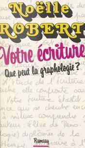 N Robert - Votre écriture - Que peut la graphologie ?.
