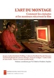 N-T Binh et Frédéric Sojcher - L'art du montage - Comment les cinéastes et les monteurs réécrivent le film.