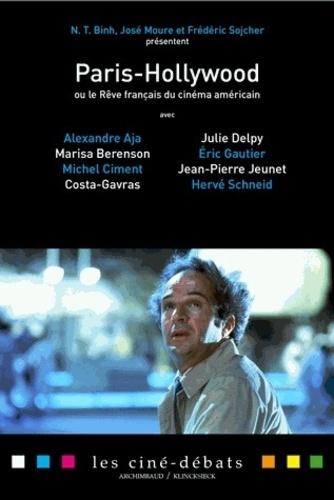 N-T Binh et José Moure - Paris-Hollywood - Ou le Rêve français du cinéma américain.