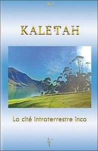N T - Kaletah - La cité intraterrestre inca.