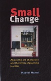 Nabeel Hamdi - Small Change - About the Art of Practice and the Limits of Planning in Cities.