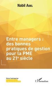 Nabil Adel - Entre managers : des bonnes pratiques de gestion pour la PME au 21e siècle.