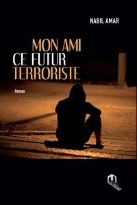 Nabil Amar - Mon ami ce futur terroriste.