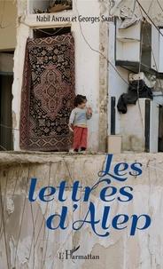 Nabil Antaki et Georges Sabé - Les lettres d'Alep.