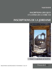 Nabil Bader - Inscriptions grecques et latines de la Syrie - Tome 21, Inscriptions de la Jordanie Tome 5, La Jordanie du Nord-Est.