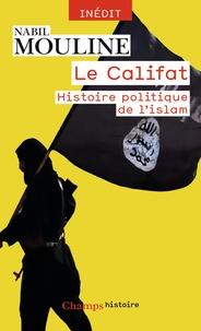 Le Califat, histoire politique de l'Islam - Nabil Mouline |