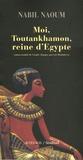 Nabil Naoum - Moi, Toutankhamon, reine d'Egypte.