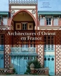 Nabila Oulebsir et Bernard Toulier - Architectures d'Orient en France - Villas, folies et palais d'ailleurs.