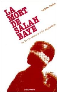 Nabile Farès - La mort de Salah Baye ou La vie obscure d'un Maghrébin.