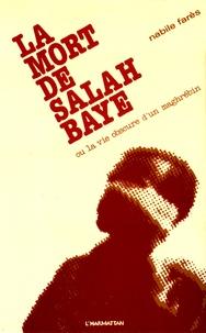 Nabile Farès - La mort de Salah Baye - Ou la vie obscure d'un maghrébin.