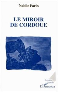 Nabile Farès - Le miroir de Cordoue.