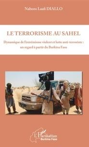 Téléchargeur pdf de livres gratuit sur Google Le terrorisme au Sahel  - Dynamique de l'extrémisme violent et lutte anti-terroriste : un regard à partir du Burkina Faso
