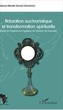 Nabons-Wendé Honoré Savadogo - Adoration eucharistique et transformation spirituelle - Etude de l'expérience mystique de Charles de Foucauld.