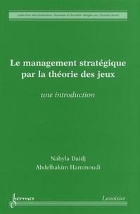 Nabyla Daidj et Abdelhakim Hammoudi - Le management stratégique par la théorie des jeux - Une introduction.