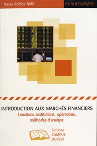 Nacer-Eddine Sadi - Introduction aux marchés financiers - Fonctions, institutions, opérations, méthodes d'analyse.