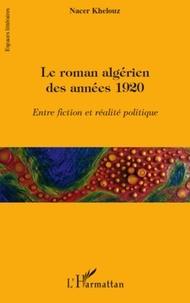 Nacer Khelouz - Le roman algérien des années 1920 - Entre fiction et réalité politique.