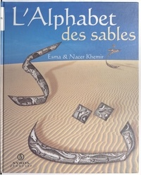 Nacer Khémir et Esma Khemir - L'alphabet des sables - De l'alphabet arabe comme alphabet des sables.