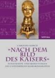 »Nach dem Bild des Kaisers« - Funktionen und Bedeutungen des Cappenberger Barbarossakopfes.