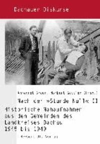 Nach der »Stunde Null« II - Historische Nahaufnahmen aus den Gemeinden des Landkreises Dachau 1945 bis 1949.
