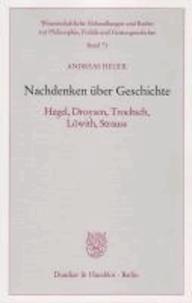 Nachdenken über Geschichte - Hegel, Droysen, Troeltsch, Löwith, Strauss.