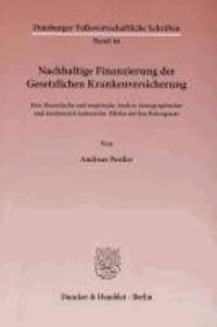 Nachhaltige Finanzierung der Gesetzlichen Krankenversicherung - Eine theoretische und empirische Analyse demographischer und medizinisch-technischer Effekte auf den Beitragssatz.