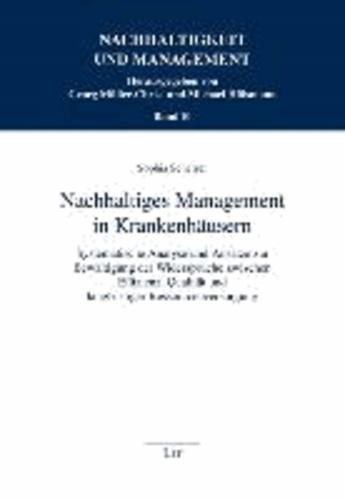 Nachhaltiges Management in Krankenhäusern - Systematische Analyse und Ansätze zur Bewältigung der Widersprüche zwischen Effizienz, Qualität und langfristiger Ressourcenversorgung.