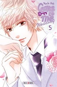 Nachi Yuki - Come to me Wedding T05.