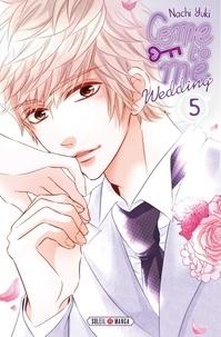 Nachi Yuki - Come to me Wedding Tome 5 : .