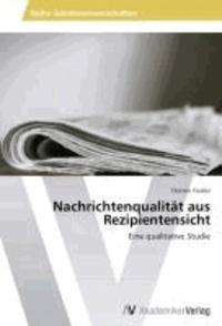 Nachrichtenqualität aus Rezipientensicht - Eine qualitative Studie.