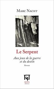 Nacht Marc - Le serpent - Aux jeux de la guerre et du destin.