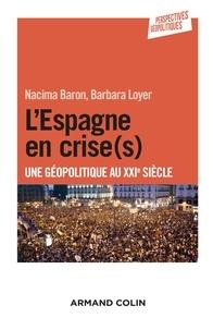 Nacima Baron et Barbara Loyer - L'Espagne en crise(s) - Une géopolitique au XXIe siècle.