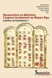 Nacima Baron et Stéphane Boissellier - Limites et frontières - Tome 1, Reconnaître et délimiter l'espace localement au Moyen Age.