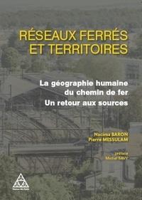 Nacima Baron et Pierre Messulam - Réseaux ferré et dynamiques territoriales - La géographie humaine du chemin de fer, un retour aux sources.