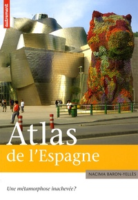 Nacima Baron-Yellès - Atlas de l'Espagne - Une métamorphose inachevée ?.