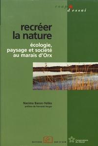 Nacima Baron-Yellès - Recréer la nature - Ecologie, paysage et société au marais d'Orx.