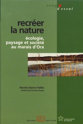 Recréer la nature. Ecologie, paysage et société au marais d'Orx