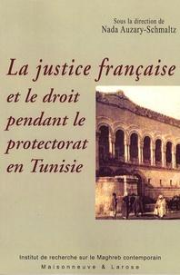 Nada Auzary-Schmaltz - La justice française et le droit pendant le protectorat en Tunisie.