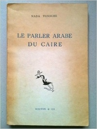 Nada Tomiche - Le parler arabe du Caire.