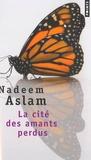 Nadeem Aslam - La cité des amants perdus.